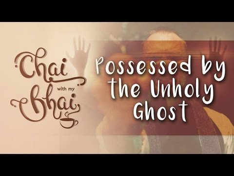 [S.1 Ep.4] Possessed By The Unholy Ghost || Chai With My Bhai