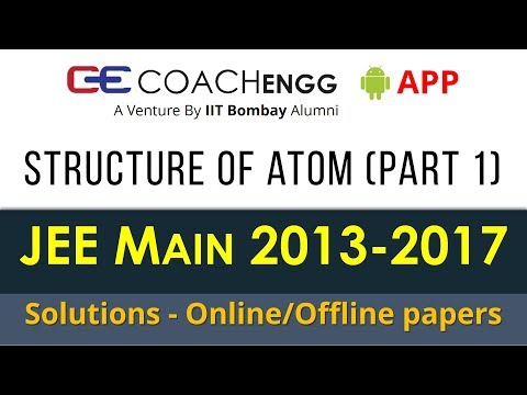 JEE Main Problems   Structure of Atom (Part 1)  2013 to 2017   Chapterwise Solutions by Rohit Dahiya