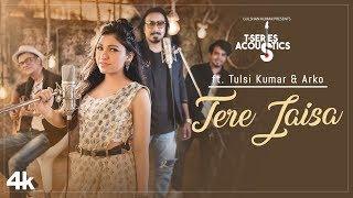 TERE JAISA   T-Series Acoustics   TULSI KUMAR & ARKO   SATYAMEVA JAYATE   Bollywood Songs