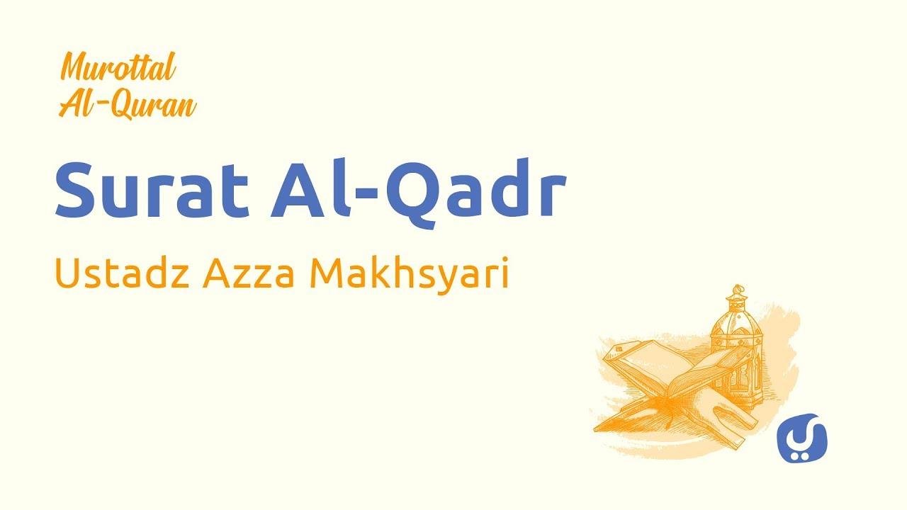 Murottal AlQuran Merdu: Al Qadr - Murottal AlQuran dan Terjemahannya - Ustadz Azza Makhsyari