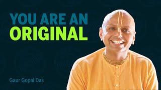 You are an original by Gaur Gopal Das