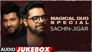 Magical Duo Special: Sachin-Jigar | Latest Bollywood Songs 2018 | Audio Jukebox