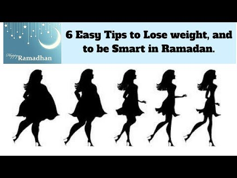 6 Easy Tips to Lose weight, and to be Smart in Ramadan.