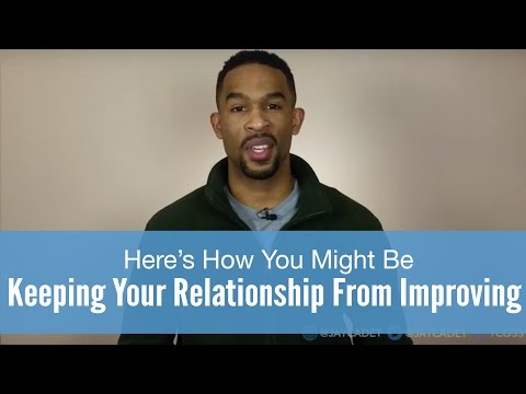 Here's How You Might Be Keeping Your Relationship From Improving
