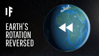 What If Earth Started Spinning Backwards?