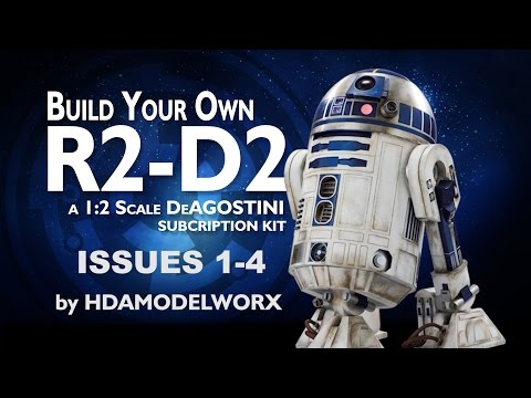 STAR WARS: Build Your Own 1:2 Scale R2-D2 From DeAgostini Issues 1-4 By HDAmodelworx