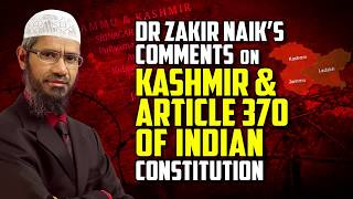 Dr Zakir Naik's Comments on Kashmir & Article 370 of Indian Constitution