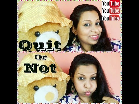 YOUTUBE -Quit or Not?  MY journey with youtube