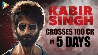 BLOCKBUSTER: Kabir Singh Crosses 100 Cr In Just 5 Days | Shahid Kapoor | Kiara Advani
