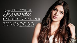BOLLYWOOD ROMANTIC 2020 FEMALE VERSION SONGS || MOST ROMANTIC FEMALE VERSION SONGS OF BOLLYWOOD ||
