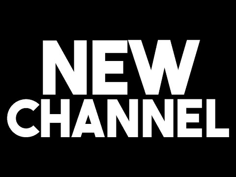 NEW CHANNEL!
