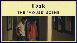 Uzak - The 'Mouse' Scene
