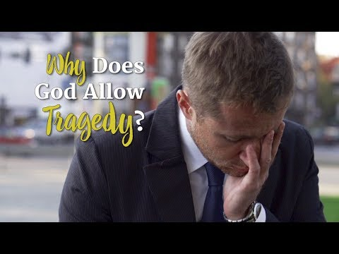 Why Does God Allow Tragedy?