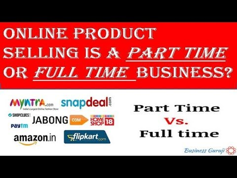 Online Product Selling is a Part Time or Full Time Business ?