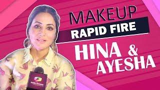 Hina Khan And Ayesha Mulla Take Up The Makeup Rapid Fire