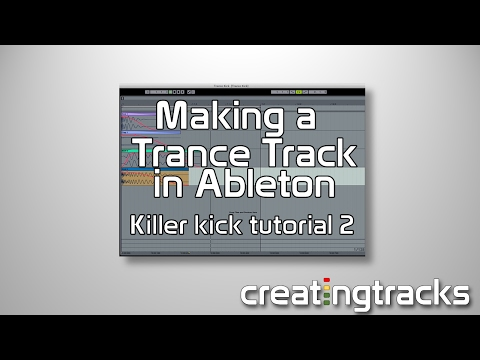 Making a Trance track in Ableton Tutorial - Trance Kicks - episode two - Creating Tracks