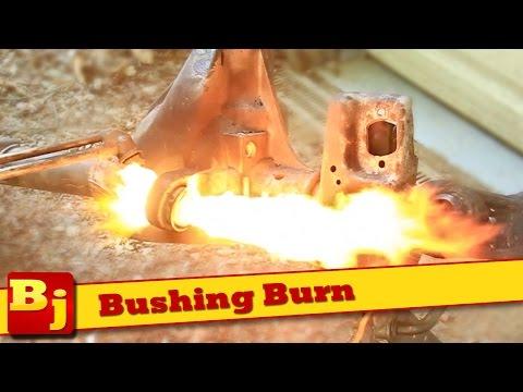 Burning Bushings
