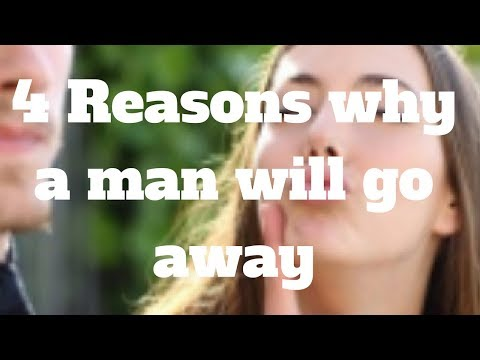4 Reasons why a man will go away