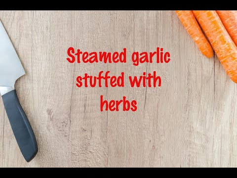 How to cook - Steamed garlic stuffed with herbs