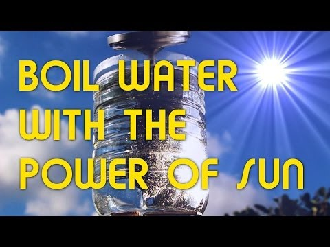 3 METHODS TO BOIL WATER WITH THE POWER OF SUN