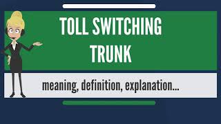 What is TOLL SWITCHING TRUNK? What does TOLL SWITCHING TRUNK mean? TOLL SWITCHING TRUNK meaning