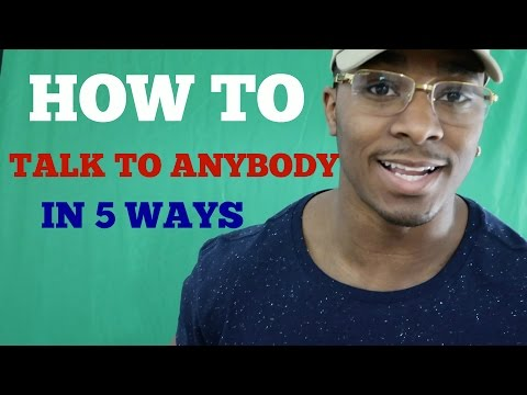 How to talk to Anyone : 5 ways to make you better at talking to people