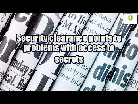 Security clearance points to problems with access to secrets