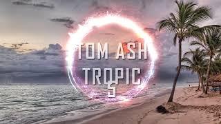 (Tropical House) Tom Ash - Tropic 5