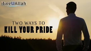 Two Ways To Kill Your Pride | *Must Watch*