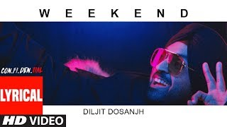 Weekend Full Song With Lyrics | CON.FI.DEN.TIAL | Diljit Dosanjh | Latest Song 2018