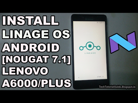 How To Install Lineage OS 14.1 [Android Nougat 7.1.1] On Lenovo A6000/Plus