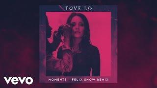 Tove Lo - Moments (Felix Snow Remix)