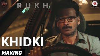 Khidki - Making | Rukh | Manoj Bajpayee, Adarsh & Smita Tambe | Amit Trivedi | Mohan Kannan