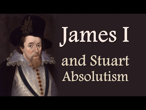 James I and Stuart Absolutism (The Stuarts: Part One)