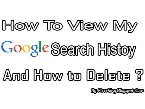 How To View My Google Search History And How To Delete ?