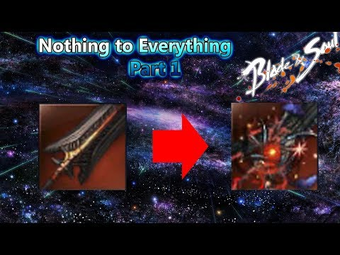 Nothing to Everything- Blade and soul- The MOST EFFECTIVE