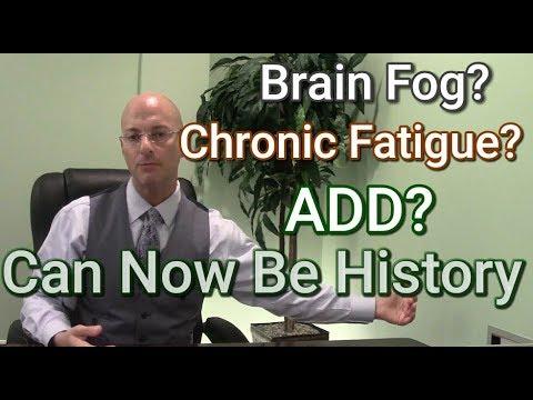 ADD | Brain Fog | Chronic Fatigue : Causes and Effective Protocols