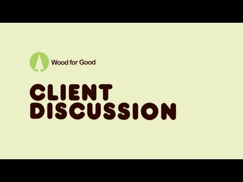 Wood for Good - Client Discussion