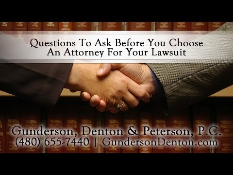 Question To Ask Before You Choose An Attorney For Your Lawsuit