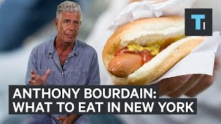 Anthony Bourdain on what you should eat in New York City