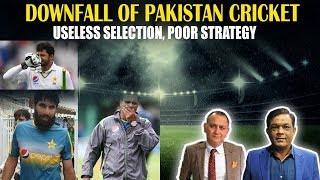 Downfall of Pakistan Cricket   Useless Selection, Poor Strategy