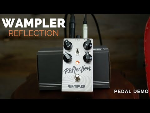 New Pedal Alert - Wampler Reflection - Reverb - Spring and Plate Reverbs In One Pedal