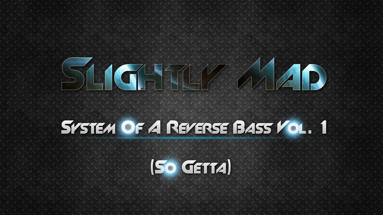 Slightly Mad - System Of A Reverse Bass Vol. 1 (So Getta)