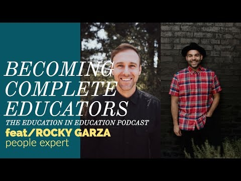 Becoming Complete Educators featuring Rocky Garza // EDUCATION IN EDUCATION PODCAST
