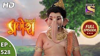 Vighnaharta Ganesh - Ep 528 - Full Episode - 29th August, 2019