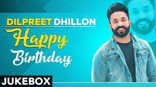 Happy Birthday | Dilpreet Dhillon | Birthday Special | Latest Punjabi Songs 2019
