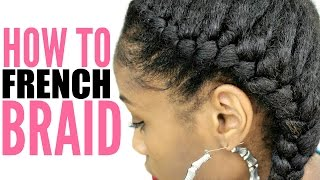 How To French Braid Natural Hair For Beginners Step By Step