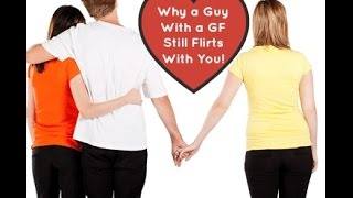 Why A Boy Flirts With You When He Has A Girlfriend