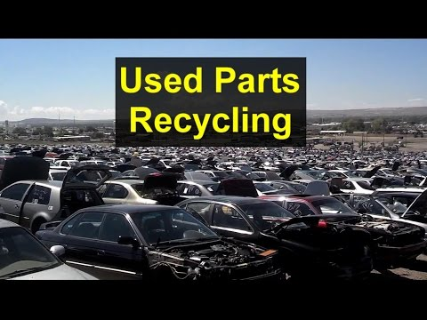 Used parts, recycling car parts, getting parts from salvage and junk yards, etc - VOTD