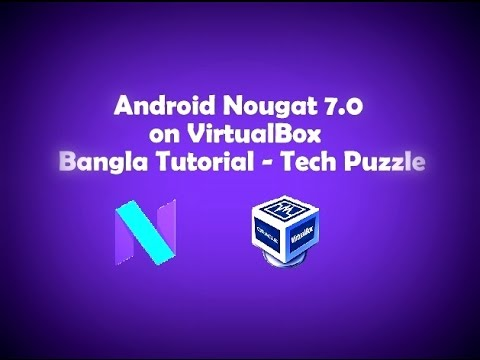 ☢ Android Nougat 7.0 on VirtualBox  Bangla Tutorial - Tech Puzzle
